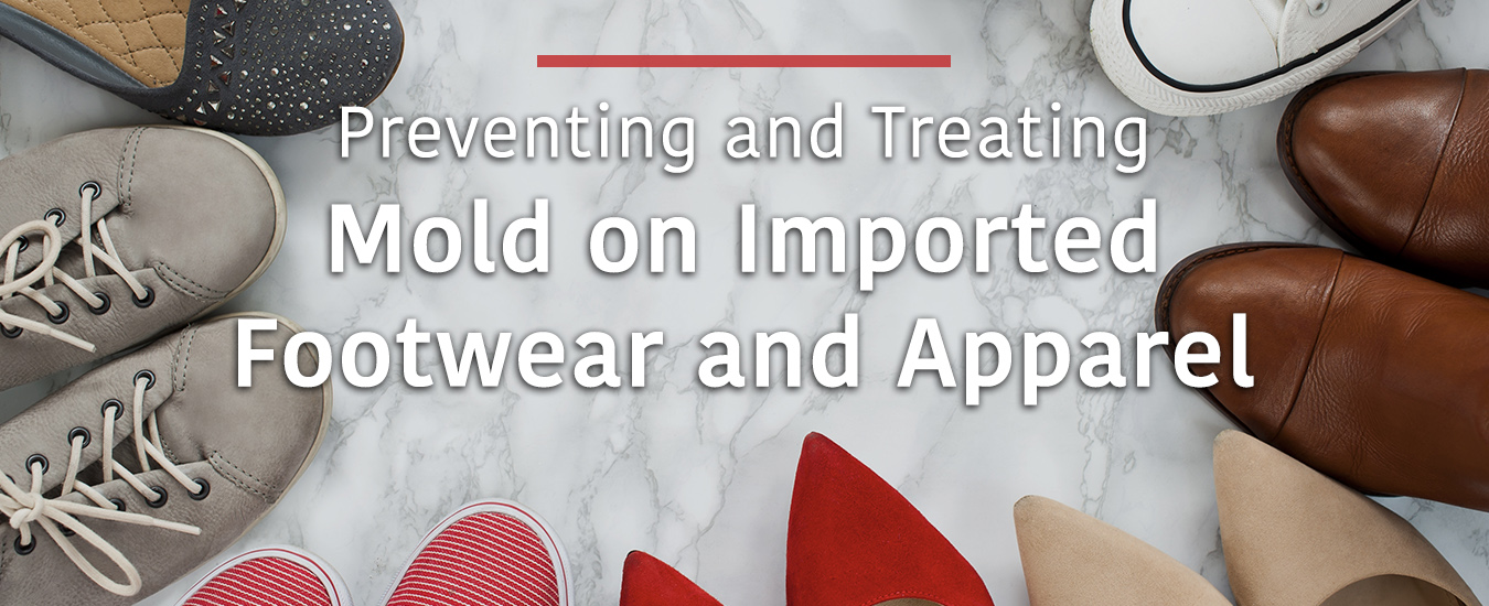 Preventing and Treating Mold on Imported Footwear and Apparel